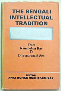 The Bengali Intellectual Tradition: From Rammohun Ray to Dhirendranath Sen by  Amal Kumar (editor) Mukhopadhyay - First Edition - from West of Eden Books (SKU: 7919)