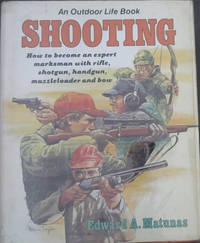 Shooting: How to Become an Expert Marksman With Rifle, Shotgun, Handgun, Muzzleloader and Bow