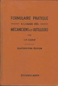 Formulaire Pratique A L'Usage Des Mecaniciens et Outilleurs par I.P.Adam