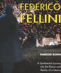 Federico Fellini: A Sentimental Journey into the Illusion and Reality of a Genius