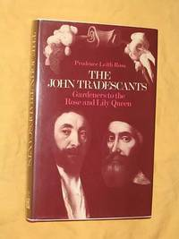 The John Tradescants : Gardeners to the Rose and Lily Queen