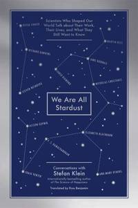 image of We Are All Stardust : Scientists Who Shaped Our World Talk about Their Work, Their Lives, and What They Still Want to Know