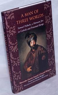 image of A Man of Three Worlds:  Samuel Pallache, a Moroccan Jew in Catholic and Protestant Europe. Translated by Martin Beagles, With a foreword by David Nirenberg_Richard Kagan