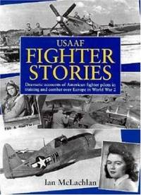 image of USAAF Fighter Stories: Dramatic Accounts of American Fighter Pilots in Training and Combat Over Europe in World War 2