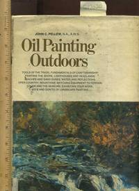 Oil Painting Outdoors : Tools of the Trade, Fundamentals of Craftmanship, Painting the Shore,...