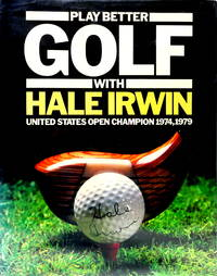 Play Better Golf with Hale Irwin-United States Open Champion 1974, 1979