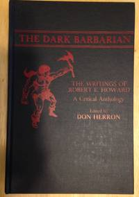 image of THE DARK BARBARIAN: THE WRITINGS OF ROBERT E. HOWARD: A CRITICAL ANTHOLOGY  [CONTRIBUTIONS TO THE STUDY OF SCIENCE FICTION AND FANTASY, NUMBER 9]