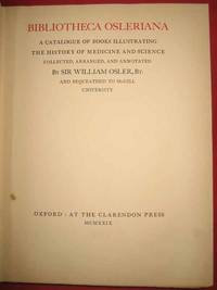 Bibliotheca Osleriana: A Catalogue of Books Illustrating the History of Medicine and Science