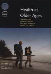 Health At Older Ages: The Causes And Consequences Of Declining Disability Among The Elderly (National Bureau Of Economic Research Conference Report) - Used Books