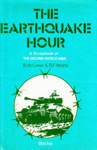The Earthquake Hour.  A Scrapbook of the Second World War by  RF Caws. BW & Watts - Hardcover - Reprint - 1975 - from Adelaide Booksellers and Biblio.com