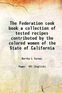 The Federation cook book a collection of tested recipes contributed by the colored women of the...