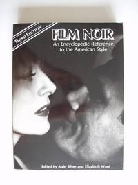 Film Noir  -  An Encyclopedic Reference to the American Style   (Revised and Expanded Edition)