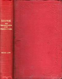 Sarawak; its inhabitants and productions: being notes during a residence in that country with His...