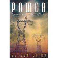 POWER, JOURNEYS ACROSS AN ENERGY NATION by  Gordon Laird - First Edition - 2002 - from Riverwood's Books (SKU: 6957)