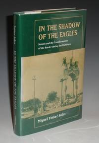 In the Shadow of the Eagles; Sonora and the Transformation of the Border During the Porfiriato