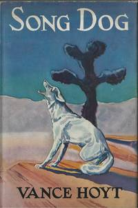 Song Dog by  Vance Hoyt - First Edition - 1939 - from E M Maurice Books, LLC, ABAA and Biblio.com