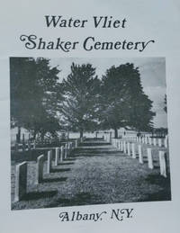 The Watervliet Shaker Cemetery: Albany, N. Y.