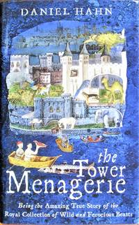 The Tower Menagerie. Being the Amazing True Story of the Royal Collection of Wild and Ferocious Beasts