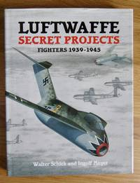 Luftwaffe Secret Projects Fighters 1939-1945