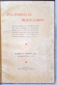 image of Footprints in Montgomery:  Personal Reminiscences and History of the Old Tyson Homestead in Montgomery County, Which is a Part and Parcel of Five Thousand Acres Which Wm. Penn, Proprietor and Governor of the Province Gave a Warrant for Samuel Clarrige...