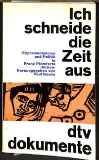 Ich schneide die Zeit aus. Expressionismus und Politik in Franz Pfemferts  Aktion 1911-1918.