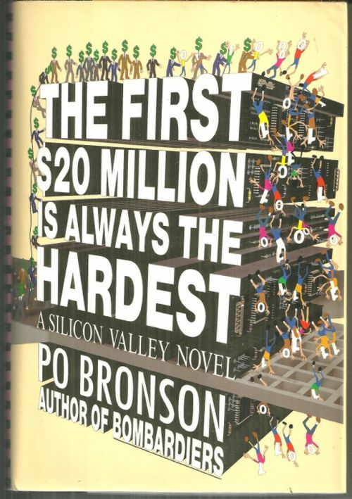 FIRST $20 MILLION IS ALWAYS THE HARDEST A Silicon Valley Novel, Bronson, Po