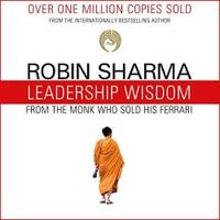 image of Leadership Wisdom from the Monk Who Sold His Ferrari: The 8 Rituals of Visionary Leaders