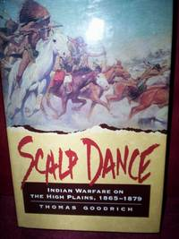 Scalp Dance : Indian Warfare on the High Plains 1865-1879 by Thomas Goodrich - First Edition - 1997 - from R. E. Coomber  (SKU: 2731)