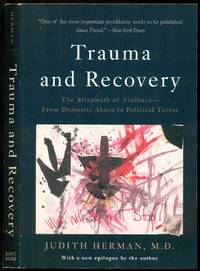 Trauma and Recovery: The Aftermath of Violence  From Domestic Abuse to Political Terror   New Epilogue By The Author to the 2015 Edition