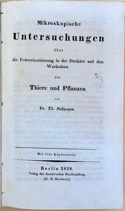Berlin: Sander, 1839. Schwann, Theodor (1810-82). Mikroskopische Untersuchungen über die Uebereinst...
