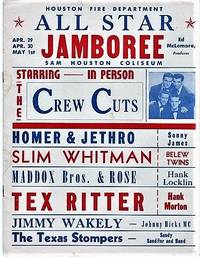 HOUSTON FIRE DEPARTMENT ALL STAR JAMBOREE:  SAM HOUSTON COLISEUM.  Starring--in person-- The Crew Cuts, Homer & Jethro, Slim Whitman, Maddox Bros. & Rose, Tex Ritter, Jimmy Wakely, The Texas Stompers, Sonny James, Belew Twins, Hank Locklin, Hank Morton, Johnny Hicks MC, Sandy Sandifer and Band.  Ed McLemore, Producer
