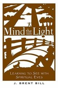 Mind the Light : Learning to See with Spiritual Eyes by J. Brent Bill - Paperback - 2006 - from ThriftBooks (SKU: G1557254893I5N10)
