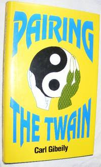 Pairing the Twain by Carl A Gibeily - Hardcover - 1992 - from Nigel Smith Books and Biblio.com