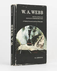 W.A. Webb. South Australian Railways Commissioner, 1922-30. A Political, Economic and Social Biography by  R.I JENNINGS - First Edition - 1973 - from Michael Treloar Antiquarian Booksellers (SKU: 122801)