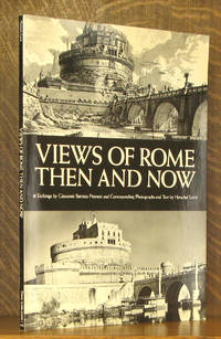 Views of Rome, Then and Now - 41 etchings by Giovanni Battista Piranesi with Corresponding Photographs and Text