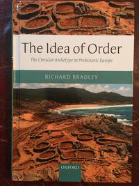 The Idea of Order The Circular Archetype in Prehistoric Europe (Hardback)