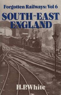 Forgotten Railways Volume 6: South-East England