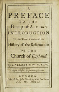 A Preface to the B--p of S-r-m's Introduction to the Third Volume of the History of the Reformation of the Church of England. By Gregory Misosarum