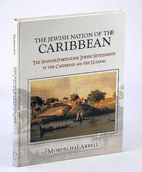 The Jewish Nation of the Caribbean: The Spanish-Portuguese Jewish Settlements in the Caribbean and the Guianas