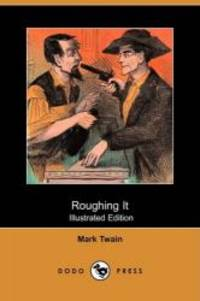 image of Roughing It (Illustrated Edition) (Dodo Press)