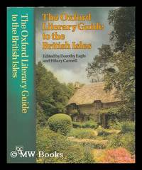 The Oxford literary guide to the British Isles / compiled and edited by Dorothy Eagle, Hilary...