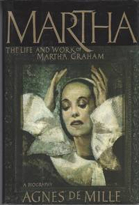 Martha  The Life and Work of Martha Graham