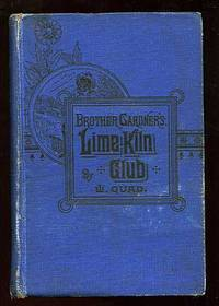 Brother Gardner's Lime-Kiln Club: Being the Regular Proceedings of the Regular Club for the Last Three Years