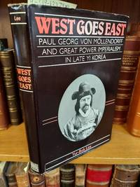 WEST GOES EAST: PAUL GEORG VON MOLLENDORF AND GREAT POWER IMPERIALISM IN LATE YI KOREA
