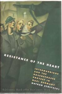 Resistance of the Heart Intermarriage and the Rosenstrasse Protest in Nazi Germany
