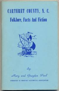 Folk-Lore, Facts, And Fiction: About Carteret County in North Carolina. Told in story and song