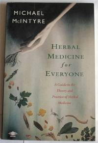 image of Herbal Medicine For Everyone: A Guide to the Theory And Practice of Herbal Medicine (Arkana)