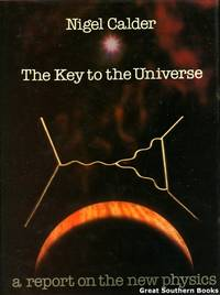 The Key to the Universe: A Report on the New Physics by  Nigel Calder - Hardcover - Reprint - 1979 - from Great Southern Books and Biblio.co.uk