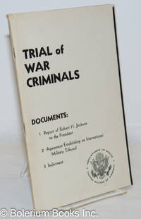 image of Trial of War Criminals: Documents; 1. Report of Robert H. Jackson to the President 2. Agreement Establishing an International Military Tribunal 3. Indictment