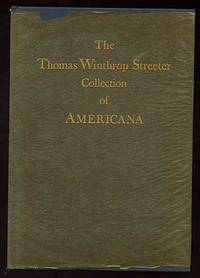 The Celebrated Collection of Americana Formed by the Late Thomas Winthrop Streeter: Volume One: Discovery and Exploration, Atlases, New France, Spanish Southwest, Mexico, The Mexican War, Texas, N.
